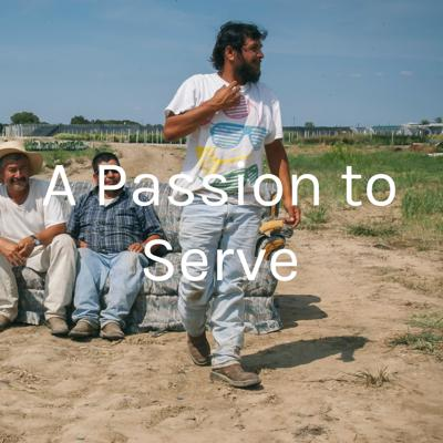 A Passion to Serve is a podcast about migrant and seasonal farm workers and individuals who work on their behalf. Host Don Kuchnicki interviews a variety of guests who are passionate about their role serving the farm worker population.