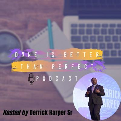 Done is Better than Perfect Podcast
