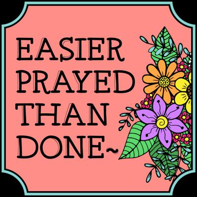 Easier Prayed Than Done