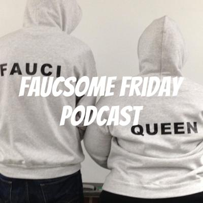 Faucsome Friday Podcast
