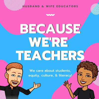 Being a teacher changes you! How? In every way possible! This podcast features husband and wife educator team Darlene and Wes, who share their experiences in the classroom and beyond the classroom, through the lens of lives dedicated to being professional educators.  Support this podcast: https://anchor.fm/because-were-teachers/support