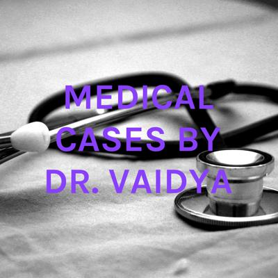 MEDICAL CASES BY DR. VAIDYA