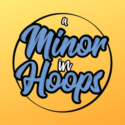 A Minor In Hoops Podcast