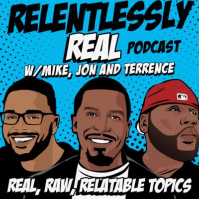 Relentlessly Real Podcast