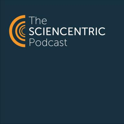 The Sciencentric Podcast