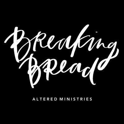 Breaking Bread with Altered Ministries