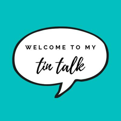 Welcome to my Tin Talk
