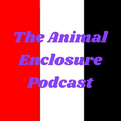 The Animal Enclosure Podcast