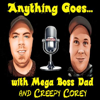 Anything Goes with Mega Boss Dad