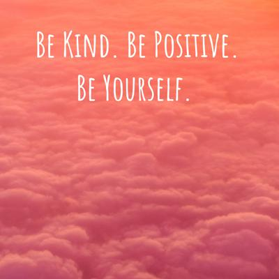 Be Kind. Be Positive. Be Yourself.