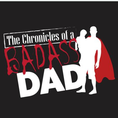 The Chronicles of a Badass Dad