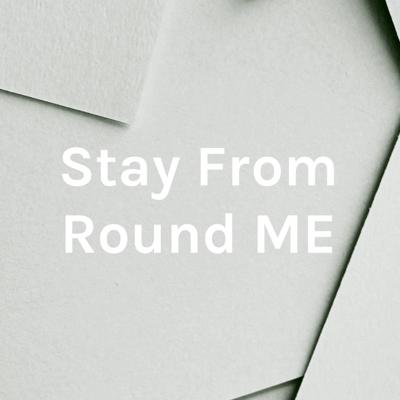 Stay From Round ME