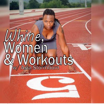 Whine, Women & Workouts