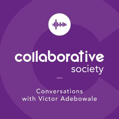 Conversations about a Collaborative Society with Lord Victor Adebowale