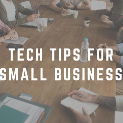 Tech Tips for Small Business