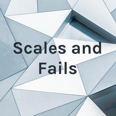 Scales and Fails