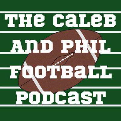 The Caleb And Phil Football Podcast