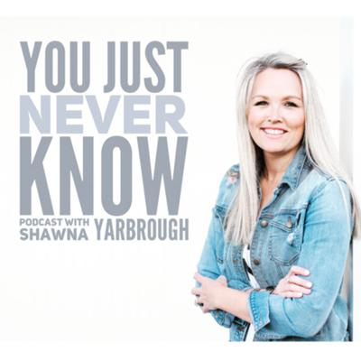 You Just Never Know with Shawna Yarbrough