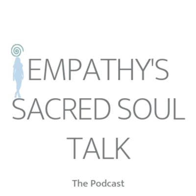 Empathy's Sacred Soul Talk The Podcast