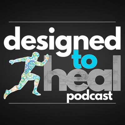 Designed To Heal Podcast: Your Body's Amazing Healing Power