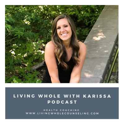 Living Whole With Karissa Podcast