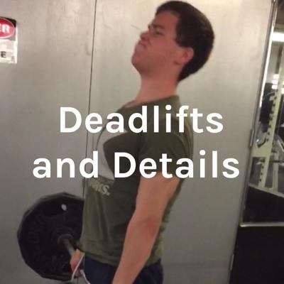 Deadlifts and Details