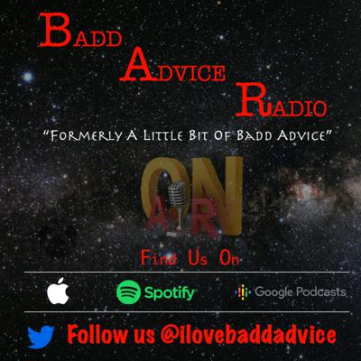 Badd Advice Radio (Formerly A Little Bit of Badd Advice)