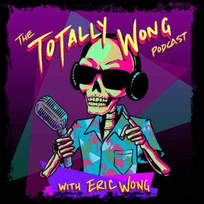 The Totally Wong Podcast