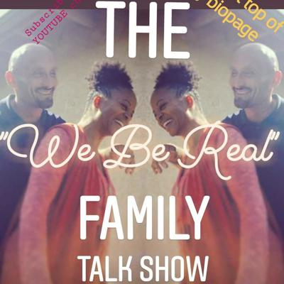 We Be Real Podcast: The Family Talk Show
