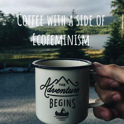 Coffee with a side of Ecofeminism
