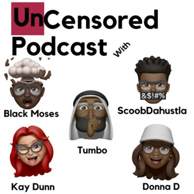 The Uncensored Podcast with Tumbo & Black Moses