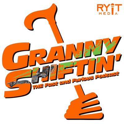 Granny Shiftin': THE Fast and Furious podcast