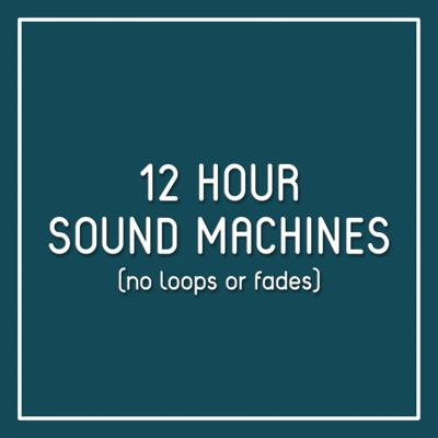 12 Hour Sound Machines (no loops or fades)