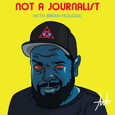 Not A Journalist w/ Brian Holidae