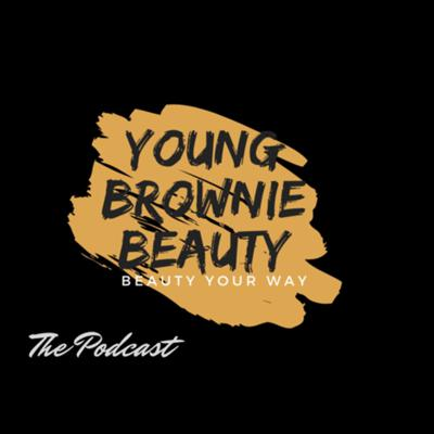 Young Brownie Beauty The Podcast