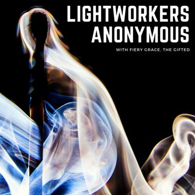 Lightworkers Anonymous with Fiery Grace, the gifted