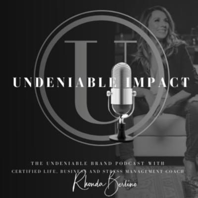 The Undeniable Brand Podcast with Certified Life, Business and Stress Management Coach, Rhonda Berlino.