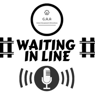 Waiting In Line Podcast (Presented by Global Amusement Attractions)