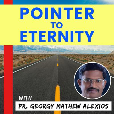 Pointer to Eternity with Dr. Georgy Mathew Alexios