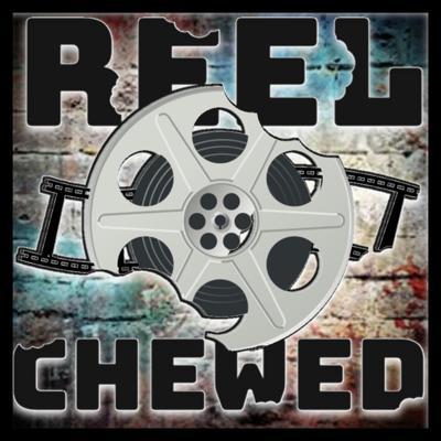 Reel Chewed: A Movie Podcast