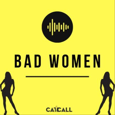 Bad Women powered by Cat Call