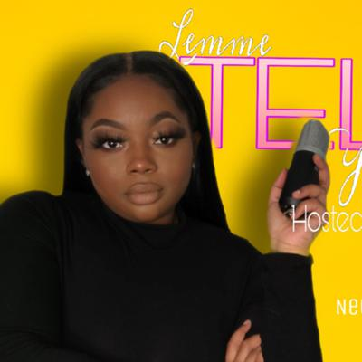 """""""Lemme Tell You"""" is a podcast for everyone, so NO HATERATION HOLLERATION IN THIS DANCERY! New episode every Tuesday at 7pm PST. Send Questions, comments, or stories to Lemmetellyoupod@gmail.com and follow me on social media to keep up w/me and new things about the show."""