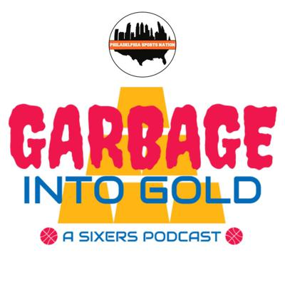 Sixers podcast hosted by Brandon Apter and Jesse Larch. Part of Philadelphia Sports Nation. Support this podcast: https://anchor.fm/garbage-into-gold/support