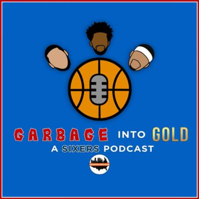 Garbage into Gold: A Sixers Podcast