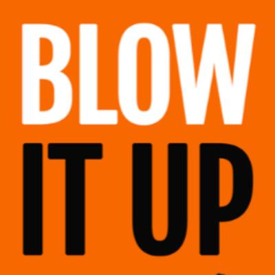 Blow It Up - Quit Your Boss And Start Your Own Business