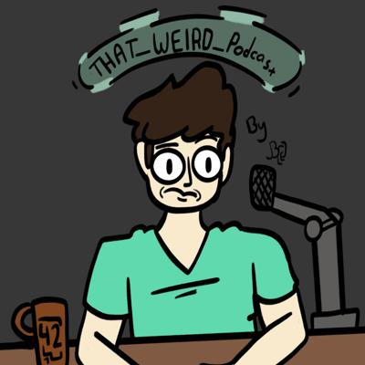 Hey everybody welcome to That_Weird_Podcast the podcast where we talk about random topics or other stuff like that I hope you enjoy.