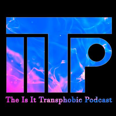 Is It Transphobic Podcast