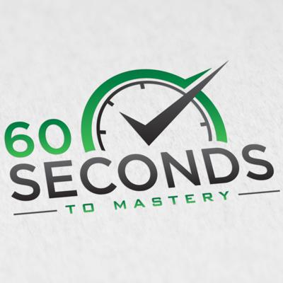 60 Seconds To Mastery
