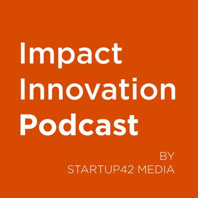 Impact Innovation Podcast by Startup42 Media