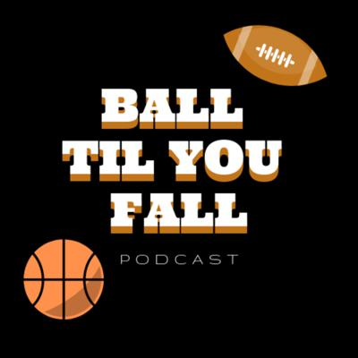 The Ball Til You Fall Podcast takes on the most intriguing storylines occurring in the sports world today.
